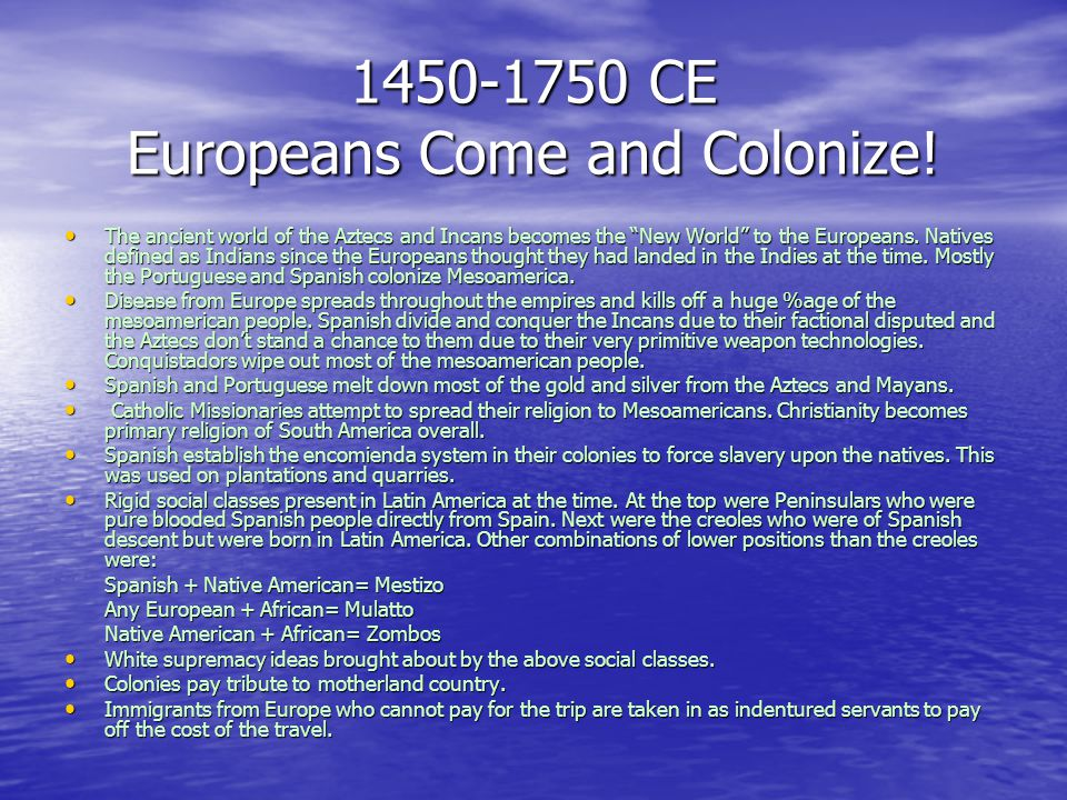 1450-1750 CE Europeans Come and Colonize.