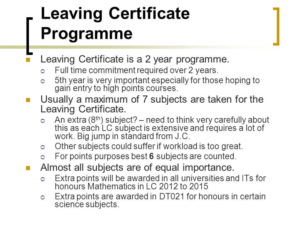Leaving Certificate Programme Leaving Certificate is a 2 year programme.