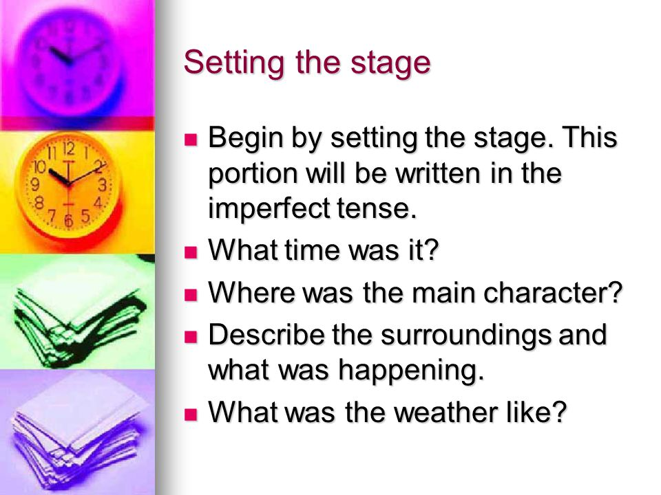 Setting the stage Begin by setting the stage. This portion will be written in the imperfect tense. Begin by setting the stage. This portion will be wr