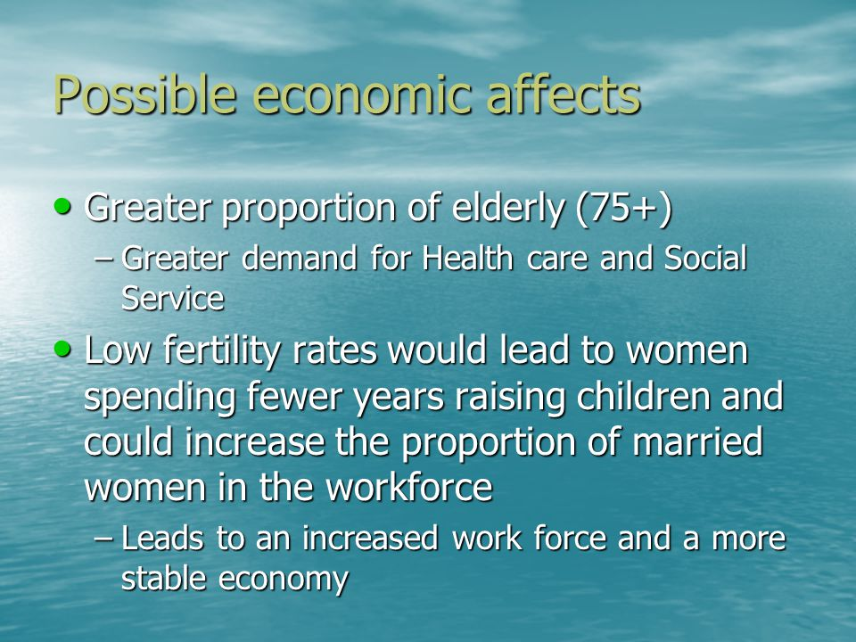 Possible economic affects Greater proportion of elderly (75+) Greater proportion of elderly (75+) –Greater demand for Health care and Social Service L