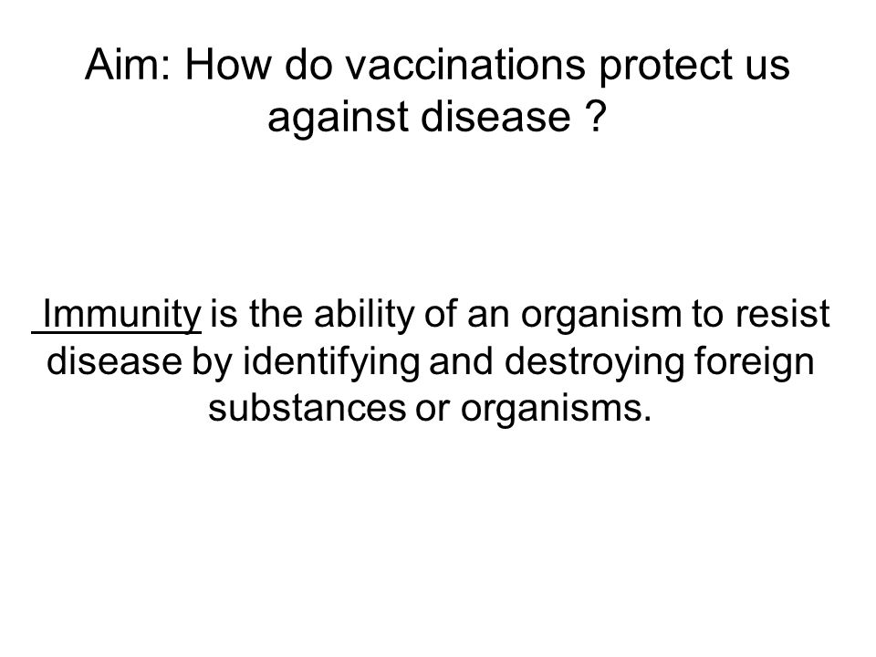 Aim: How do vaccinations protect us against disease .