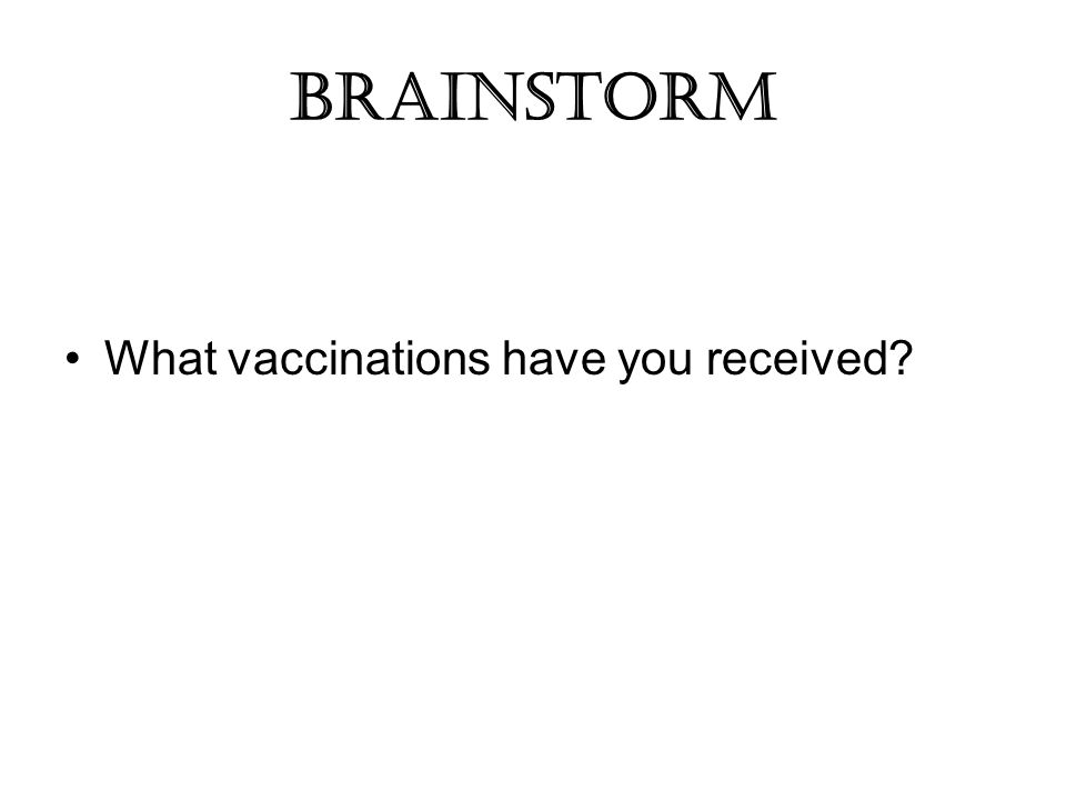 Brainstorm What vaccinations have you received