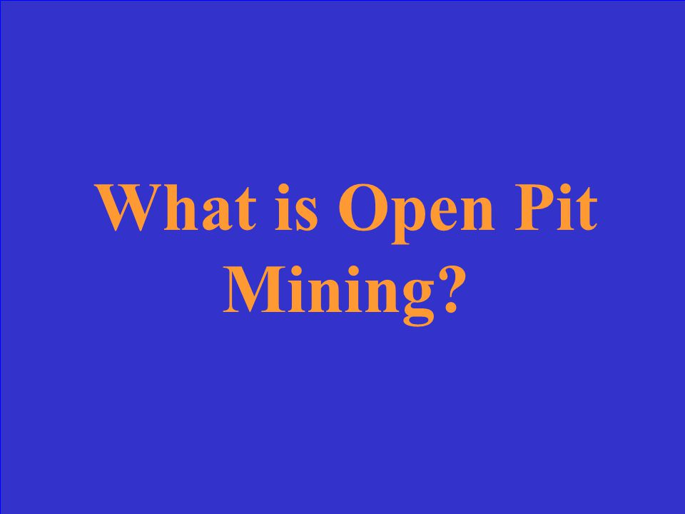 The kind of surface mine process where rocks & minerals are dug out of the earth