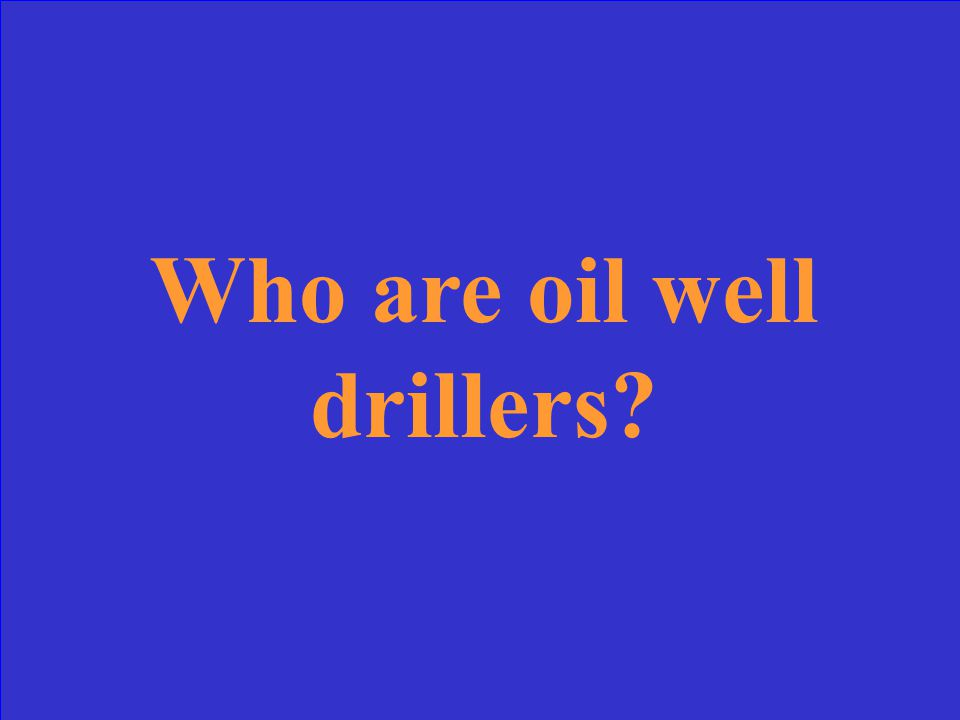 """The name of workers who control the oil equipment called """"rigs"""""""