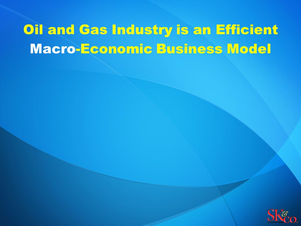 Oil and Gas Industry is an Efficient Macro-Economic Business Model