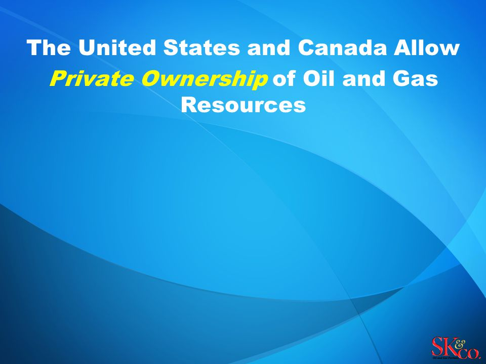 The United States and Canada Allow Private Ownership of Oil and Gas Resources