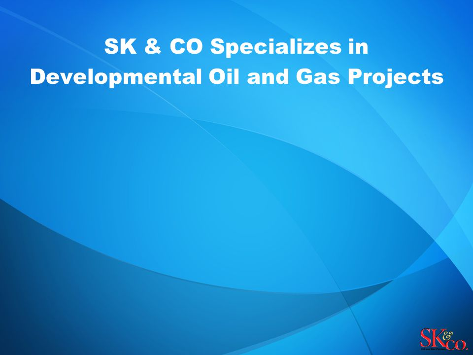 SK & CO Specializes in Developmental Oil and Gas Projects
