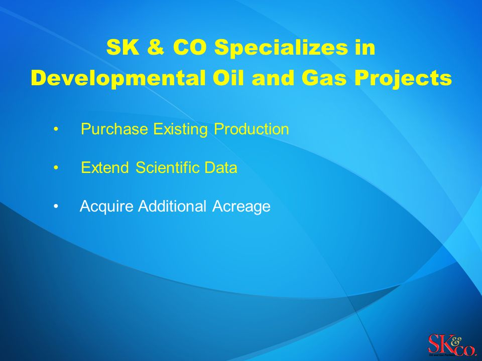SK & CO Specializes in Developmental Oil and Gas Projects Purchase Existing Production Extend Scientific Data Acquire Additional Acreage