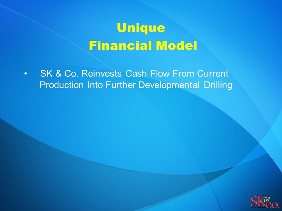 Unique Financial Model SK & Co. Reinvests Cash Flow From Current Production Into Further Developmental Drilling
