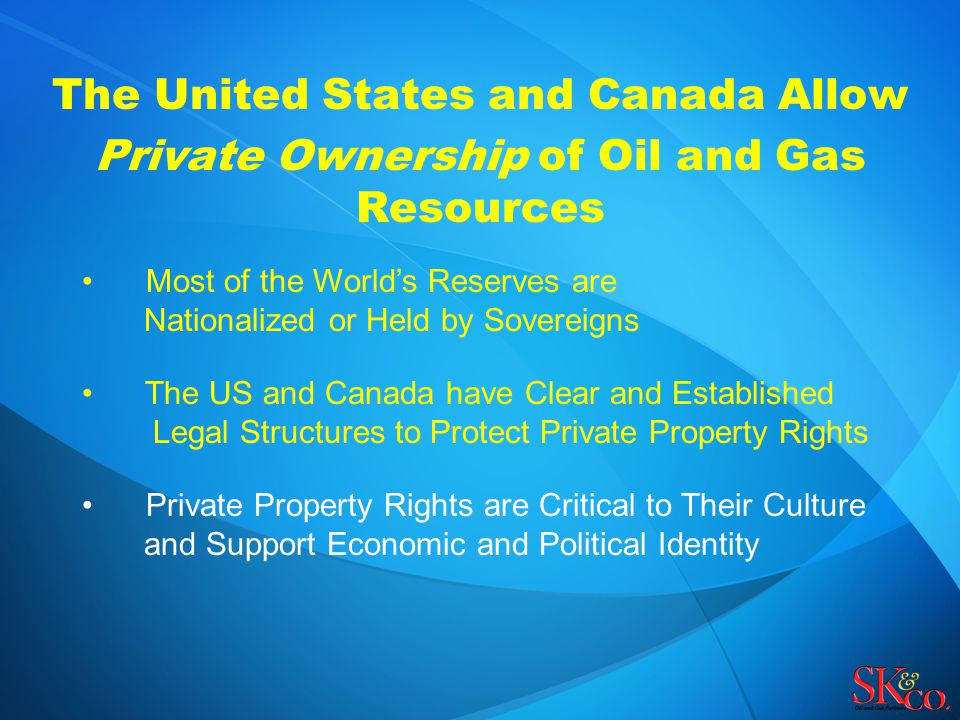 The United States and Canada Allow Private Ownership of Oil and Gas Resources Most of the World's Reserves are Nationalized or Held by Sovereigns The