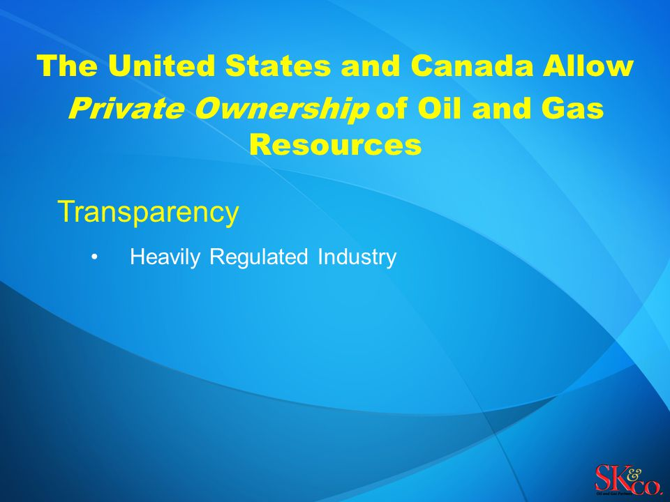 The United States and Canada Allow Private Ownership of Oil and Gas Resources Transparency Heavily Regulated Industry