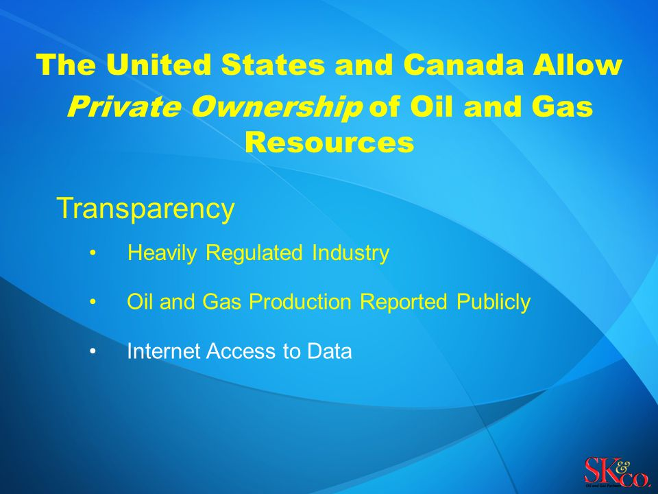 The United States and Canada Allow Private Ownership of Oil and Gas Resources Transparency Heavily Regulated Industry Oil and Gas Production Reported