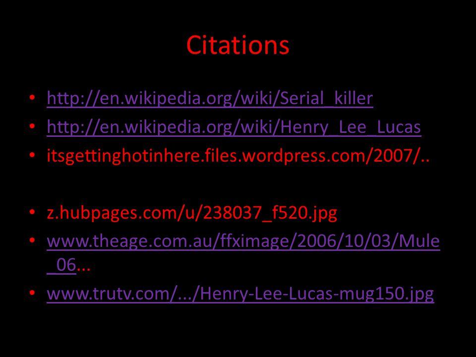 Citations http://en.wikipedia.org/wiki/Serial_killer http://en.wikipedia.org/wiki/Henry_Lee_Lucas itsgettinghotinhere.files.wordpress.com/2007/.. z.hu