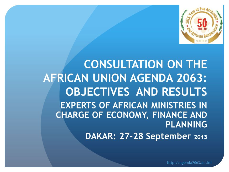 CONSULTATION ON THE AFRICAN UNION AGENDA 2063: OBJECTIVES AND RESULTS EXPERTS OF AFRICAN MINISTRIES IN CHARGE OF ECONOMY, FINANCE AND PLANNING DAKAR: