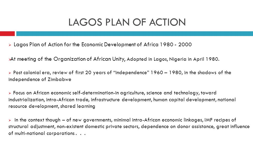 LAGOS PLAN OF ACTION  Lagos Plan of Action for the Economic Development of Africa 1980 - 2000  At meeting of the Organization of African Unity, Adopted in Lagos, Nigeria in April 1980.