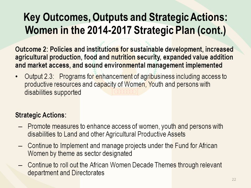 Key Outcomes, Outputs and Strategic Actions: Women in the 2014-2017 Strategic Plan (cont.) Outcome 2: Policies and institutions for sustainable develo