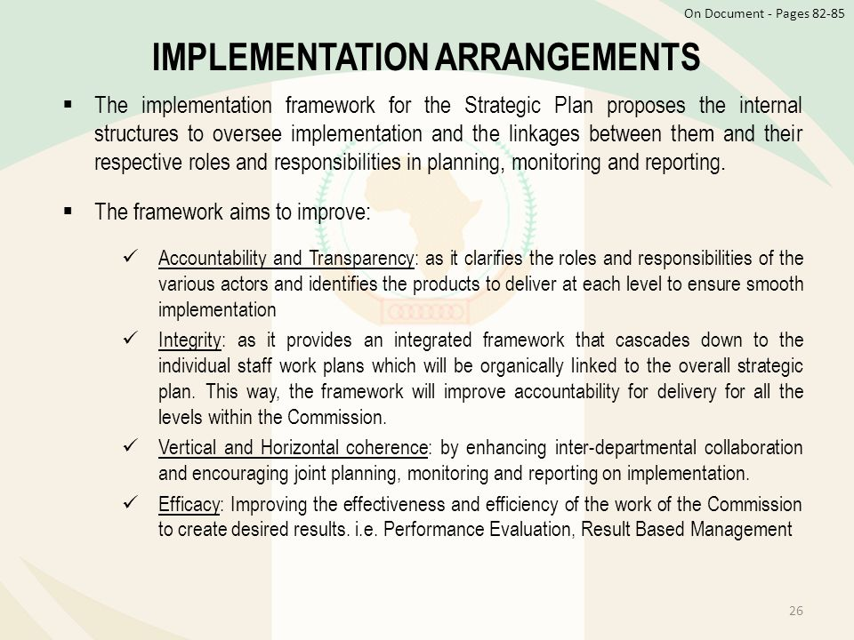  The implementation framework for the Strategic Plan proposes the internal structures to oversee implementation and the linkages between them and the