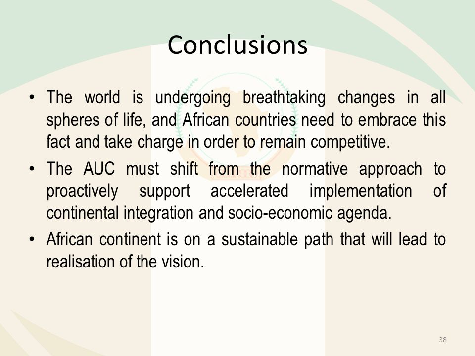Conclusions The world is undergoing breathtaking changes in all spheres of life, and African countries need to embrace this fact and take charge in or