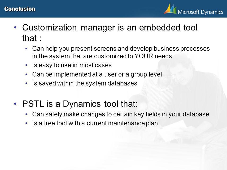 Conclusion Customization manager is an embedded tool that : Can help you present screens and develop business processes in the system that are customi