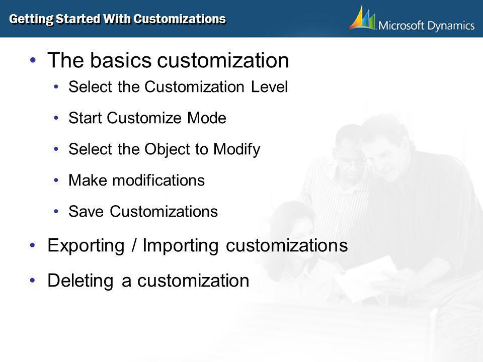 Getting Started With Customizations The basics customization Select the Customization Level Start Customize Mode Select the Object to Modify Make modi