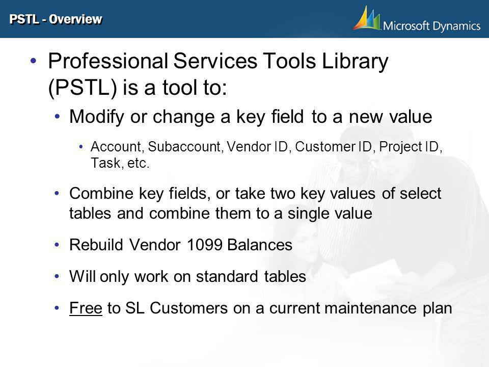 PSTL - Overview Professional Services Tools Library (PSTL) is a tool to: Modify or change a key field to a new value Account, Subaccount, Vendor ID, C