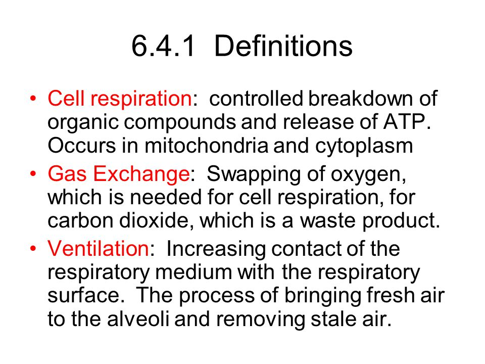 6.4.1 Definitions Cell respiration: controlled breakdown of organic compounds and release of ATP.