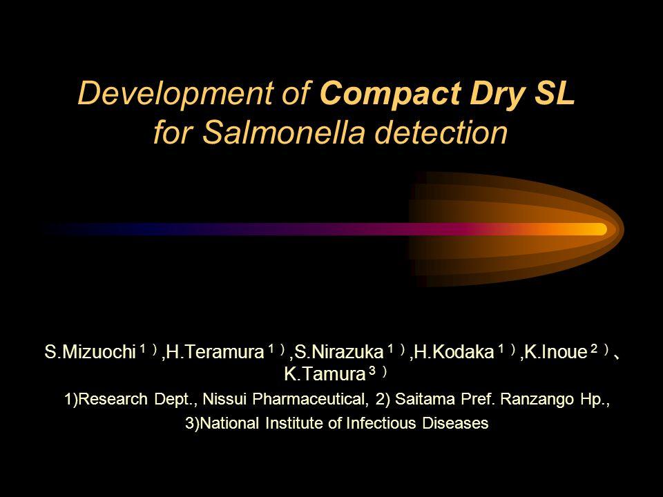 Development of Compact Dry SL for Salmonella detection S.Mizuochi 1),H.Teramura 1),S.Nirazuka 1),H.Kodaka 1),K.Inoue 2) 、 K.Tamura 3) 1)Research Dept.