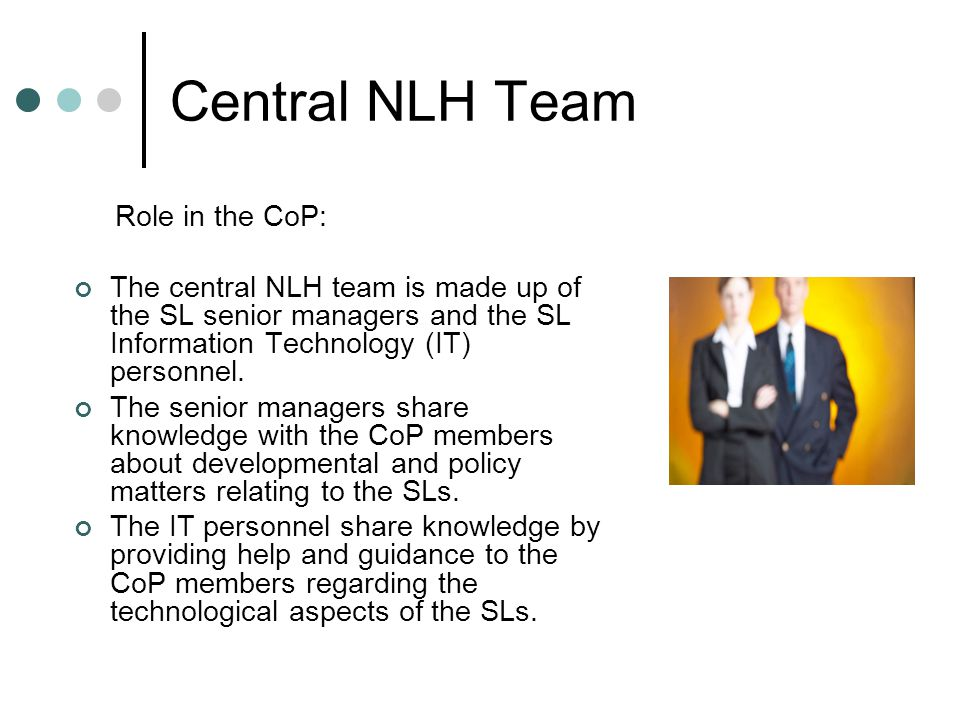 Central NLH Team Role in the CoP: The central NLH team is made up of the SL senior managers and the SL Information Technology (IT) personnel.