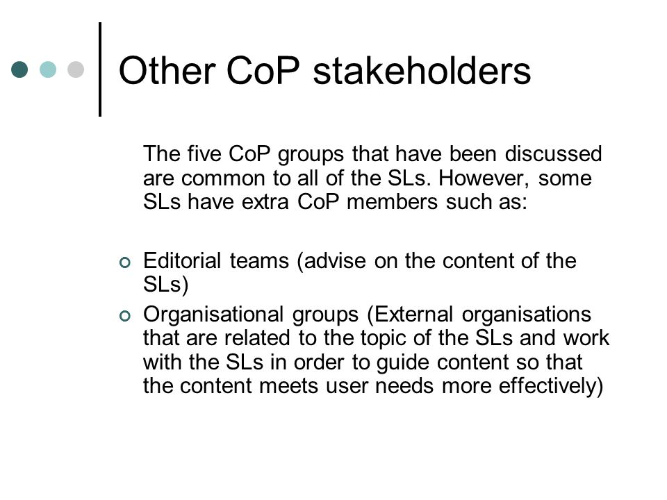 Other CoP stakeholders The five CoP groups that have been discussed are common to all of the SLs.