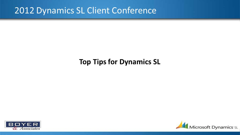 2012 Dynamics SL Client Conference Top Tips for Dynamics SL