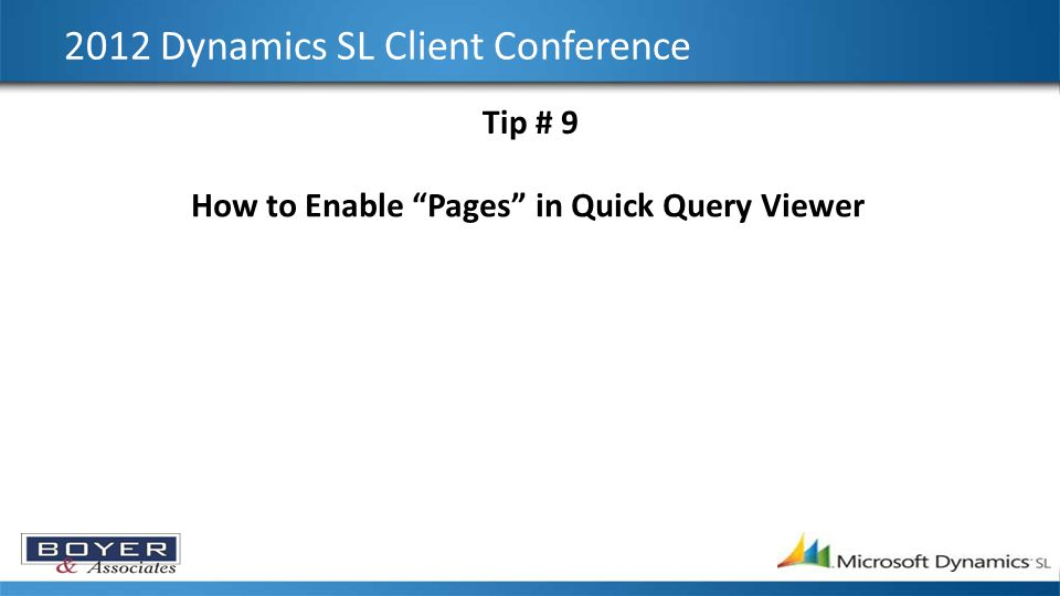 2012 Dynamics SL Client Conference Tip # 9 How to Enable Pages in Quick Query Viewer
