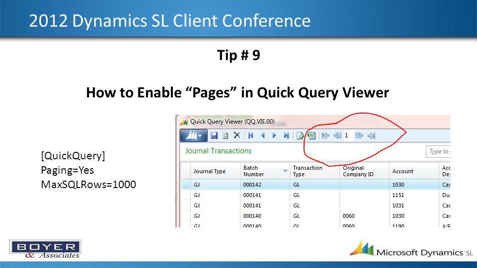 2012 Dynamics SL Client Conference Tip # 9 How to Enable Pages in Quick Query Viewer [QuickQuery] Paging=Yes MaxSQLRows=1000
