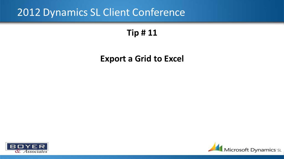 2012 Dynamics SL Client Conference Tip # 11 Export a Grid to Excel