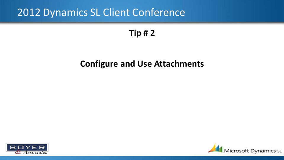 2012 Dynamics SL Client Conference Tip # 2 Configure and Use Attachments
