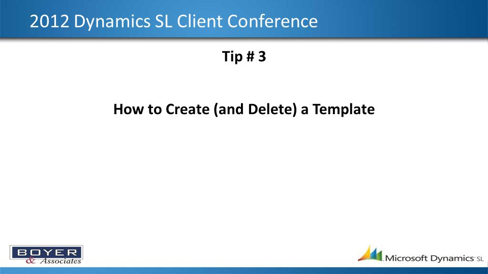 2012 Dynamics SL Client Conference Tip # 3 How to Create (and Delete) a Template