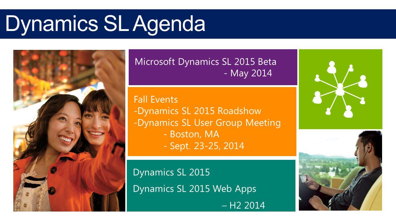 Dynamics SL Agenda Microsoft Dynamics SL 2015 Beta - May 2014 Fall Events -Dynamics SL 2015 Roadshow -Dynamics SL User Group Meeting - Boston, MA - Se