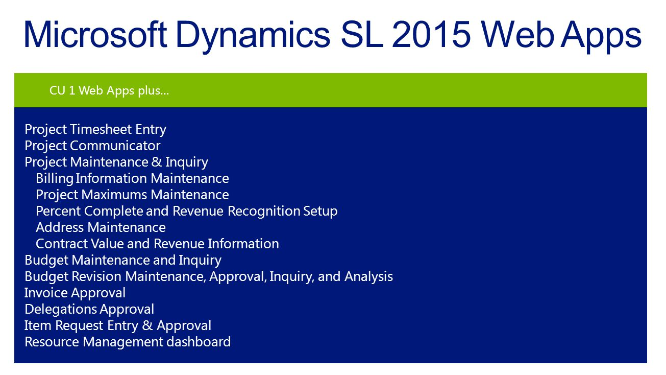 Microsoft Dynamics SL 2015 Web Apps CU 1 Web Apps plus… Project Timesheet Entry Project Communicator Project Maintenance & Inquiry Billing Information