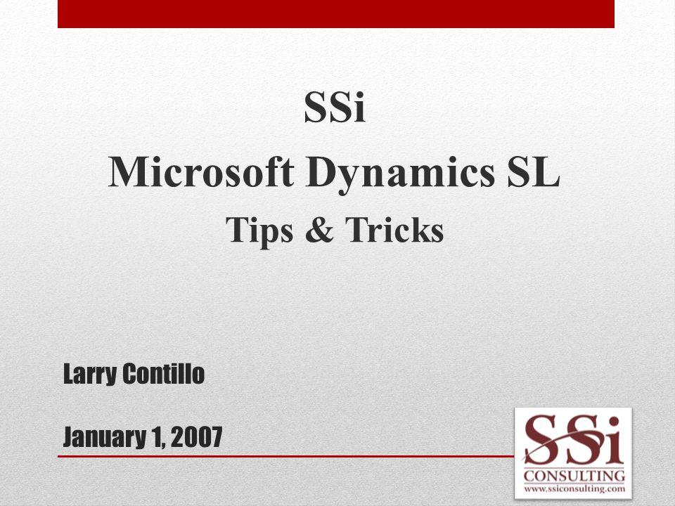 Larry Contillo January 1, 2007 SSi Microsoft Dynamics SL Tips & Tricks