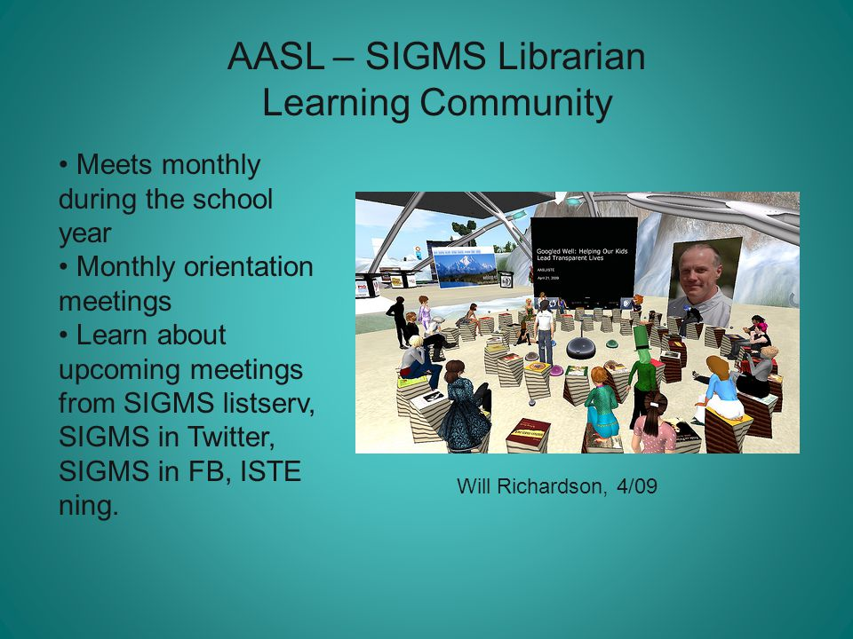 AASL – SIGMS Librarian Learning Community Meets monthly during the school year Monthly orientation meetings Learn about upcoming meetings from SIGMS l