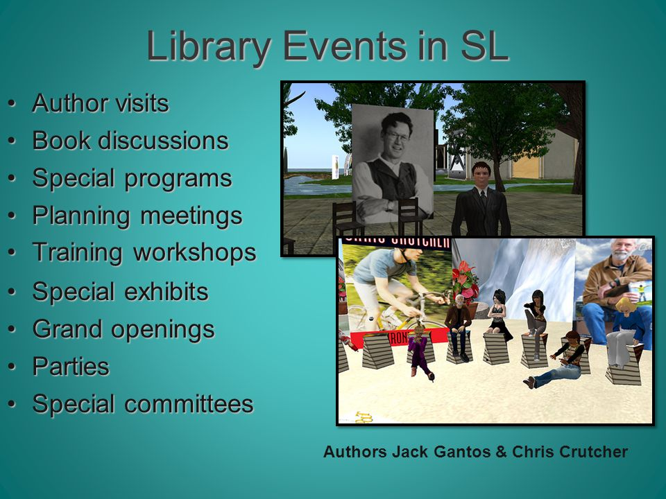 Library Events in SL Author visitsAuthor visits Book discussionsBook discussions Special programsSpecial programs Planning meetingsPlanning meetings Training workshopsTraining workshops Special exhibitsSpecial exhibits Grand openingsGrand openings PartiesParties Special committeesSpecial committees Authors Jack Gantos & Chris Crutcher
