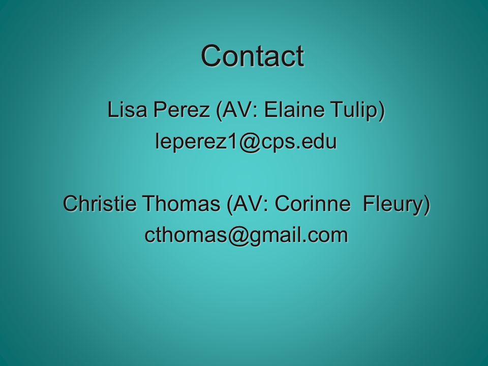 Contact Lisa Perez (AV: Elaine Tulip) leperez1@cps.edu Christie Thomas (AV: Corinne Fleury) cthomas@gmail.com