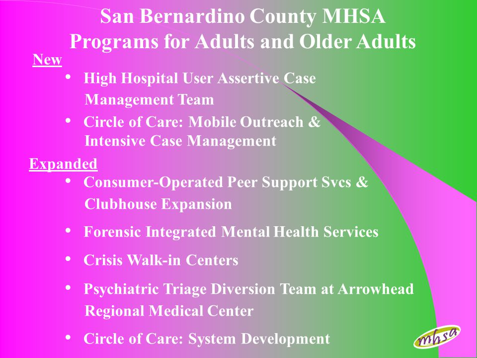San Bernardino County MHSA Programs for Adults and Older Adults High Hospital User Assertive Case Management Team Circle of Care: Mobile Outreach & In
