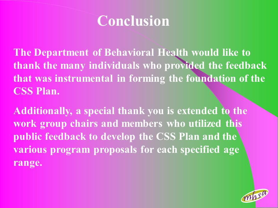 The Department of Behavioral Health would like to thank the many individuals who provided the feedback that was instrumental in forming the foundation