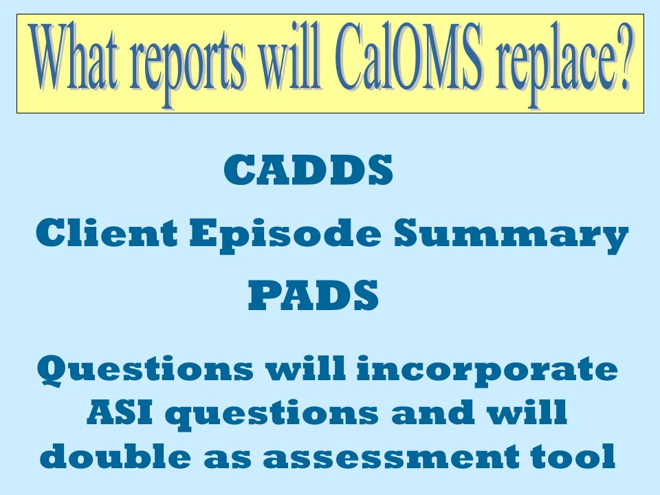 The CalOMS Prevention system will be different than treatment. Data will be reported directly to the state by each provider. Input will begin July 1,