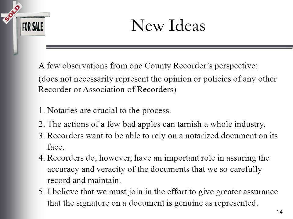 13 New Ideas A.Register of Notarial Acts 1.On line verification of status 2.On line reference to notarial act a.Potential direct connection to ER system