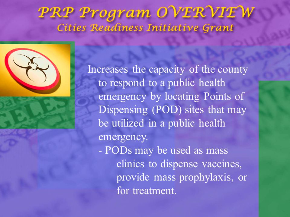 Increases the capacity of the county to respond to a public health emergency by locating Points of Dispensing (POD) sites that may be utilized in a public health emergency.
