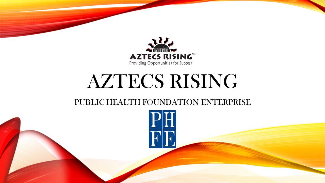 AZTECS RISING PUBLIC HEALTH FOUNDATION ENTERPRISE