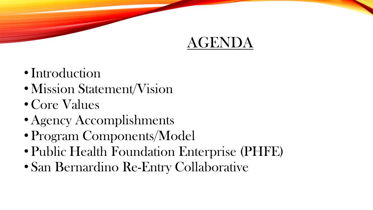 AGENDA Introduction Mission Statement/Vision Core Values Agency Accomplishments Program Components/Model Public Health Foundation Enterprise (PHFE) Sa