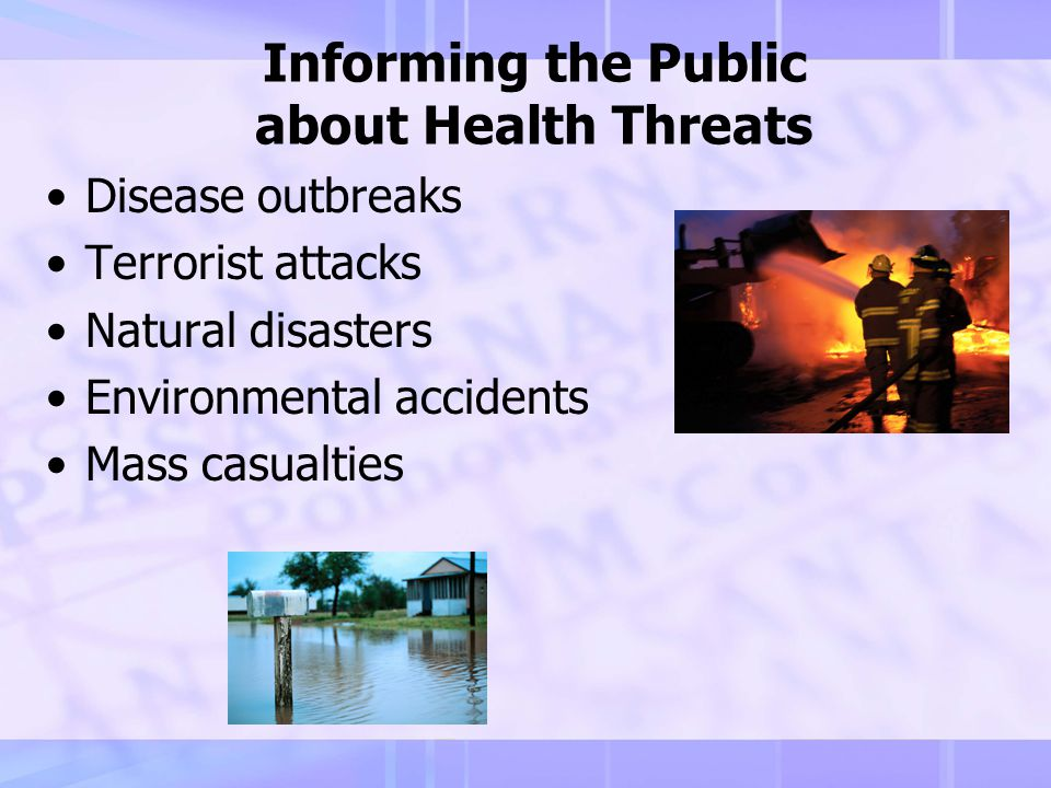 Role of Public Health During an Emergency Prevent –Illnesses –Injuries –Death Promote health Inform the public
