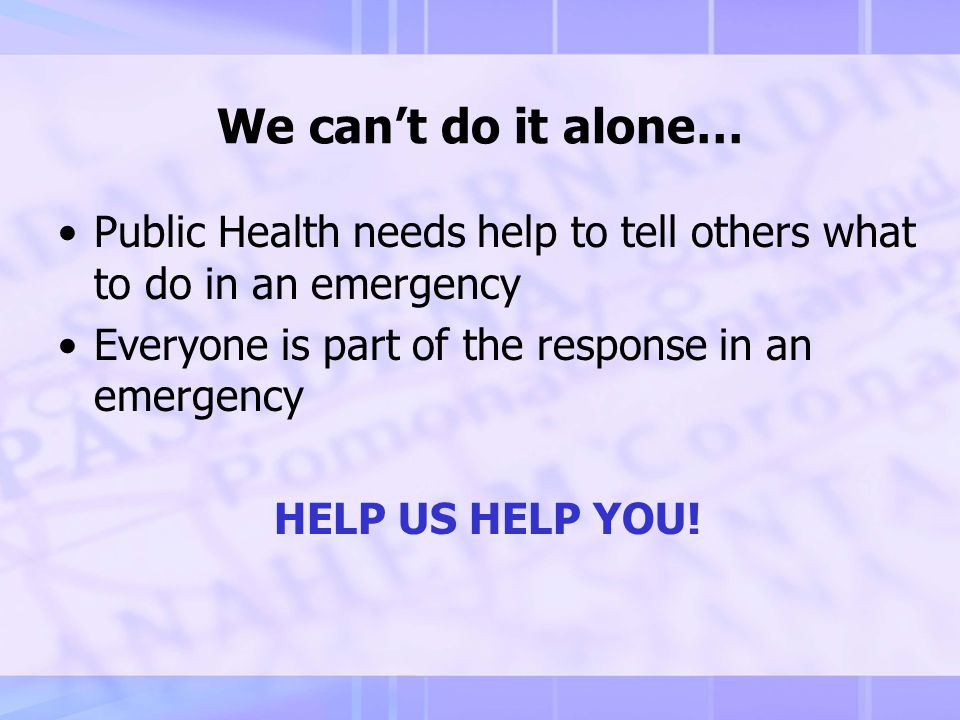 As a Volunteer In Preparedness… You can ensure the health & safety of those you serve through good communication!